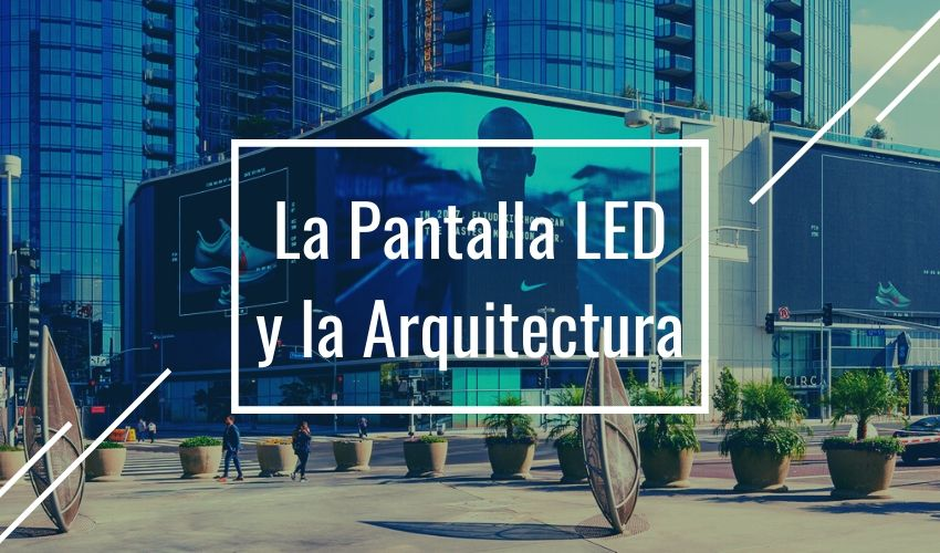 La Pantalla LED y la Arquitectura Tendencias en Diseño y Construcción